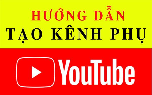 huong-dan-cach-tao-kenh-phu-youtube-don-gian-nhat-2021